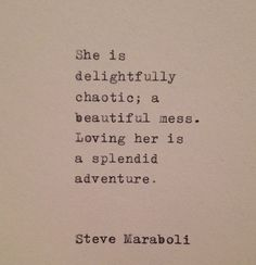 delightfully chaotic; a beautiful mess