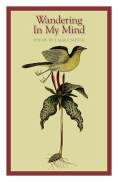 Wandering In My Mind by Laura Smyth. Poetry chapbook available from Finishing Line Press. Also available on Amazon.