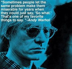 """Andy Warhol - """"Sometimes people let the same problem make them miserable for years when they could just say """"So what."""" That's one of my favorite things to say. Great Quotes, Quotes To Live By, Me Quotes, Funny Quotes, Inspirational Quotes, Strong Quotes, Attitude Quotes, Motivational, Andy Warhol Quotes"""