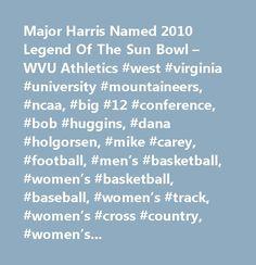 Major Harris Named 2010 Legend Of The Sun Bowl – WVU Athletics #west #virginia #university #mountaineers, #ncaa, #big #12 #conference, #bob #huggins, #dana #holgorsen, #mike #carey, #football, #men's #basketball, #women's #basketball, #baseball, #women's #track, #women's #cross #country, #women's #soccer, #men's #soccer, #rifle, #women's #tennis, #gymnastics, #volleyball, #wrestling, #men's #swimming, #women's #swimming, #rowing, #wvu #football #tickets, #wvu #basketball #tickets…
