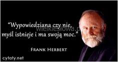 Wypowiedziana czy nie, myśl... #Herbert-Frank,  #Mądrość-i-wiedza, #Myślenie-i-myśli Frank Herbert, In Other Words, Poetry Quotes, Boss Lady, Motto, Logos, Life, Mottos, Logo