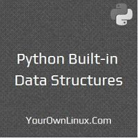 Python Built-in Data Structures - List, Dictionary, Tuple, Set, String, File Object (Source: http://www.yourownlinux.com/2016/10/introduction-python-list-tuple-dictionary-string-set-file-object.html)