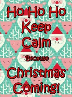 KEEP CALM... Christmas QuotesChristmas Is Coming ...