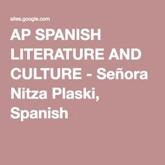 AP SPANISH LITERATURE AND CULTURE - Señora Nitza Plaski, Spanish