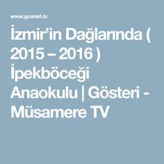 İzmir'in Dağlarında ( 2015 – 2016 ) İpekböceği Anaokulu | Gösteri - Müsamere TV
