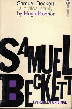 Samuel Beckett - A Critical Study by Hugh Kenner. Grove Press, 1962. Evergreen E-336. Cover by Roy Kuhlman.