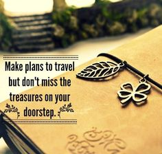 Make plans to #travel but don't miss the treasures on your door step.