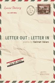 Letter Out: Letter In - Salilmah Valiani:  This is a poetic synthesis of social commentary, political-economic analysis and philosophical meditation. Re-interpreting meanings and frames of reference, the poems delve into complexities of divisions, and explore the Sufi notion of love. The first section, looks at post-Apartheid South Africa. The second re-examines Canada. The third section moves beyond borders, and the final section, attempts to relocate the individual in the big picture… Economic Analysis, National Poetry Month, Apartheid, Sufi, Big Picture, South Africa, Meant To Be, Third, Two By Two