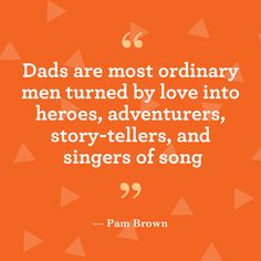"""Quotes about family for Father's Day: """"Dads are most ordinary men turned by love into heroes, adventurers, story-tellers, and singers of song. Funny Fathers Day Quotes, Fathers Day Poems, Happy Father Day Quotes, Father Daughter Quotes, Quotes For Dad, Quotes About Dads, Family Quotes, Life Quotes, Quotes Quotes"""
