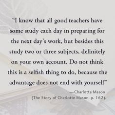 Charlotte Mason recommended that teachers study for their own benefit as well as in preparation for school lessons.