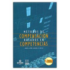Métodos de compensación basados en competencias – Ángel León González Ariza - Universidad del Norte  http://www.librosyeditores.com/tiendalemoine/4016-metodos-de-compensacion-basados-en-competencias--9789587414004.html   Editores y distribuidores