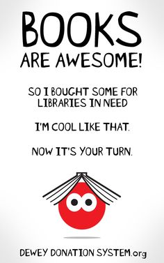 It's time for the Dewey Donation System! Libraries need your help. Libraries feel about books the way you feel about shoes. Pin it, share it, go help. Thanks!