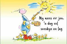 My wens vir jou. 'n dag vol sonskyn en lag Lekker Dag, Goeie More, Afrikaans Quotes, Wisdom Quotes, Winnie The Pooh, Good Morning, Disney Characters, Fictional Characters, Language