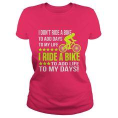I RIDE A BIKE TO ADD MY LIFE TO MY DAYS