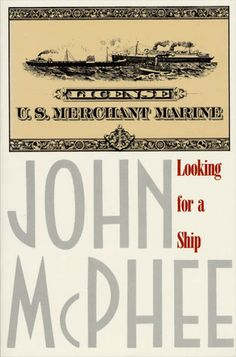 """""""Looking for a Ship"""" by John McPhee (a favorite nonfiction book)"""