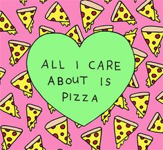 All I care about is #pizza