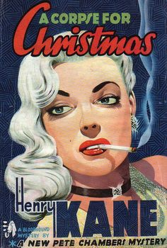 """Griffith Foxley/Denis McLoughlin """"A Corpse for Christmas""""; Henry Kane (1951) Dell 735, 1951 Cover art by Griffith Foxley T. V. Boardman & Company, Ltd (1952) (UK) Item # 13374 Cover art by Denis McLoughlin Also reprinted in paperback as: """"The Deadly..."""