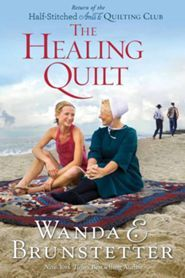 The Healing Quilt, Half Stitched Amish Quilting Club Series #3   -     By: Wanda E. Brunstetter