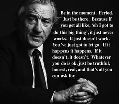 Robert De Niro Quote, wise man i'm going to be  Honest, Real and Truthful! I want to spend my life with you my Love!