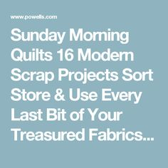 Sunday Morning Quilts 16 Modern Scrap Projects Sort Store & Use Every Last Bit of Your Treasured Fabrics: Amanda Jean Nyberg, Cheryl Arkison: Trade Paperback: 9781607054276: Powell's Books