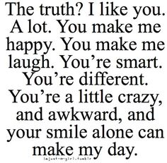 Truth? I like you alot