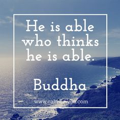 He is able who thinks he is able. #calmeryou
