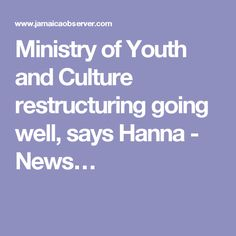 Ministry of Youth and Culture restructuring going well, says Hanna - News…
