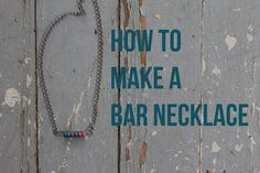 Don't you love it when trendy jewelry is easy to make? This tutorial will show you how to make a bar necklace, plus offer some variations to make it totally unique.