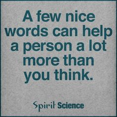 A nice word can go along way