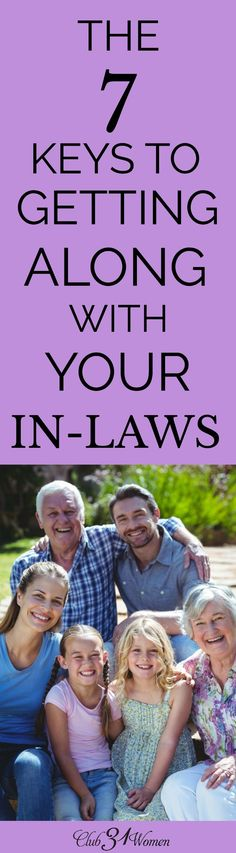 Do you find your in-laws a challenge? Here are 7 keys to get along with and grow in your relationship with your in-laws, even when it's tough.  via /Club31Women/