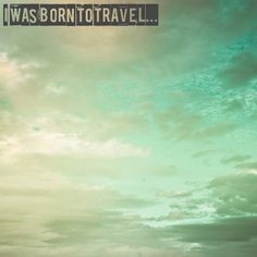 """I was born to #travel"