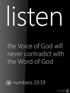 """The voice of God will never contradict with the Word of God."" numbers 23:19"