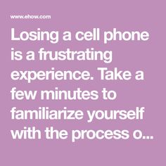 Losing a cell phone is a frustrating experience. Take a few minutes to familiarize yourself with the process of tracking down a lost device.