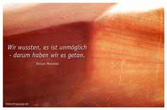 Mein Papa sagt...  Wir wussten, es ist unmöglich - darum haben wir es getan. Nelson Mandela  #Zitate #deutsch #quotes      Weisheiten & Zitate TÄGLICH NEU auf www.MeinPapasagt.de