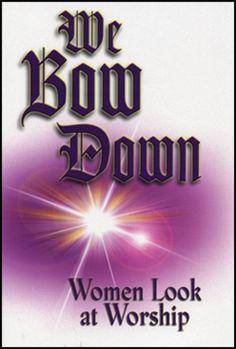 We Bow Down:  Women Look at Worship, by Butt, Colley, Ingram, McWorter & Watkins