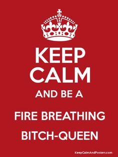 Queen of shadows, throne of glass. Keep calm and be a fire breathing bitch queen
