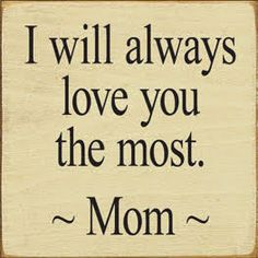 CUSTOM I will always love you the most Son Quotes From Mom, Mother Daughter Quotes, Mom Quotes, Sign Quotes, Family Quotes, Quotes To Live By, Mothers Love Quotes, Family Names, I Love You Son
