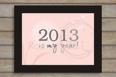 2013 IS MY YEAR  Print  Personalized  85  X 11 by Prints321, $20.00
