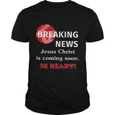 Breaking News Jesus Christ Coming Soon Be Ready Shirt   Breaking News Jesus Christ Coming Soon Be Ready Shirt is perfect shirt for who love Breaking News Jesus Christ Coming Soon Be Ready. This shirt is designed based on Breaking News Jesus Christ Coming Soon Be Ready by 100% cotton, more color and style: t-shirt, hoodie, sweater, tank top. Great gift for your friend. They will love it. Click button bellow to see price and buy it!  >>Buy it now:  https://kuteeboutique.com/