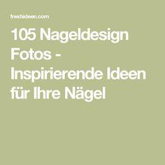 105 Nageldesign Fotos - Inspirierende Ideen für Ihre Nägel