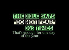 "The Bible says ""DO NOT FEAR"" 365 times. Wow!!! This is awsome!!!!**"