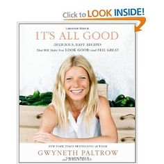 It's All Good: Delicious, Easy Recipes That Will Make You Look Good and Feel Great: Gwyneth Paltrow: 9781455522712: Amazon.com: Books