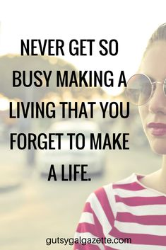 Never be so busy making a living that you forget to make a life. #inspirational #inspirationalquotes #quotes