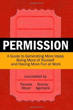 Permission: A Guide to Generating More Ideas, Being More ...