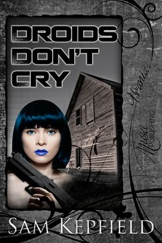 Droids Don't Cry by Sam Kepfield : Musa Publishing
