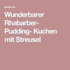 Wunderbarer Rhabarber- Pudding- Kuchen mit Streusel