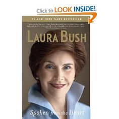 Spoken from the Heart (Laura Bush) - AMAZING...I never knew what life in the White House could be like...very candid in this book