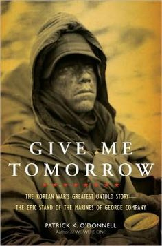 Give Me Tomorrow: The Korean War's Greatest Untold Story.