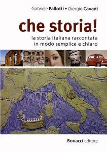 Che storia! : la storia italiana raccontata in modo semplice e chiaro / Gabriele Pallotti, Giorgio Cavadi http://fama.us.es/record=b2600934~S5*spi