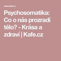 Psychosomatika: Co o nás prozradí tělo? - Krása a zdraví | Kafe.cz